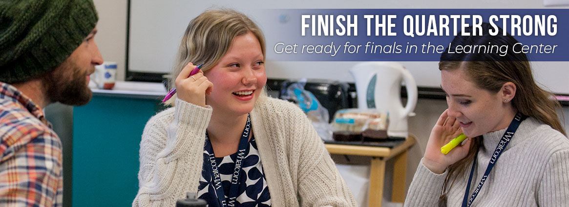 Finish the quarter strong. Get ready for finals in the Learning Center.