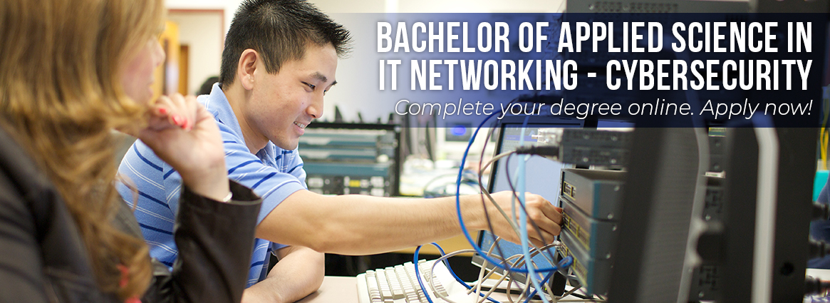 Bachelor of Applied Science in IT Networking - Cybersecurity. Apply now for fall 2018 start.