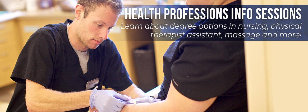 Health Professions Info Sessions. Learn about degree options in nursing, physical therapist assistant, massage and more!
