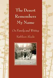 The Desert Remembers My Name by Kathleen Alcalá