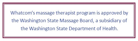 Whatcom's massage therapist program is approved by the Washington State Massage Board, a subsidiary of the Washington State Department of Health.