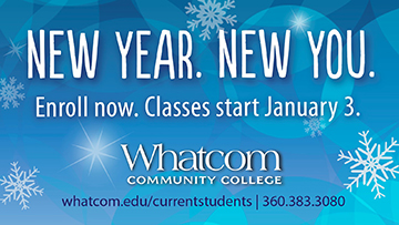New Year. New You. Enroll now. Classes start January 3 at Whatcom Community College. Visit whatcom.edu/beginhere.